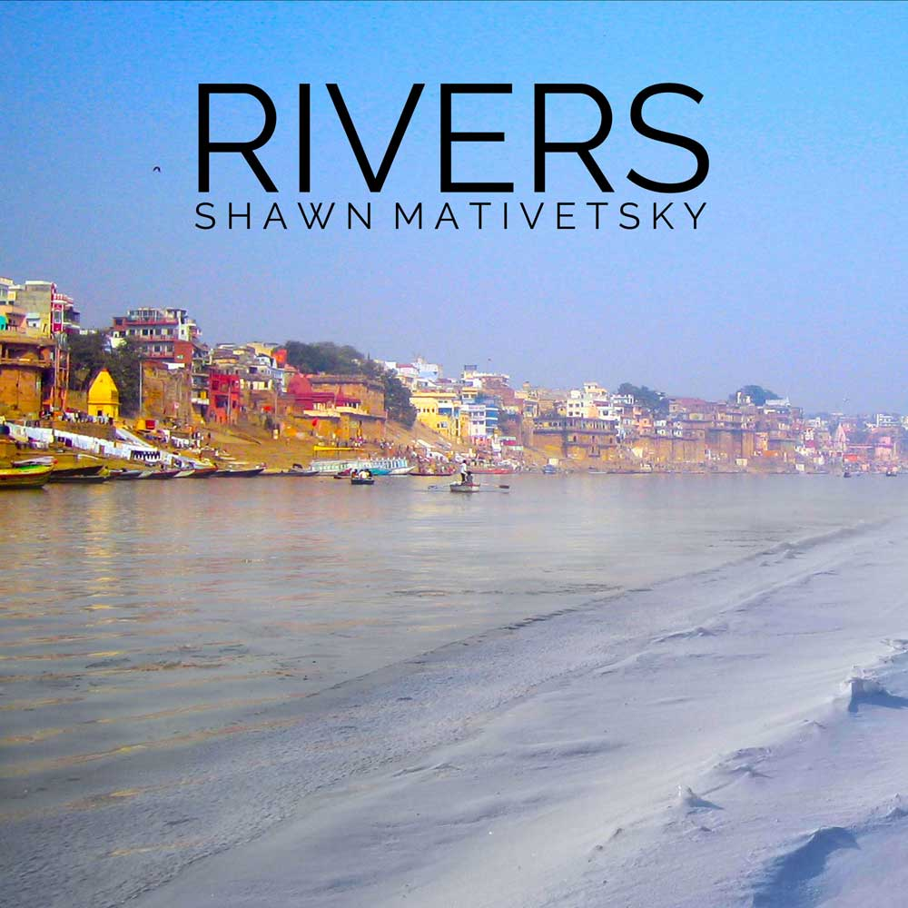 rivers, tabla, Shawn Mativetsky, album